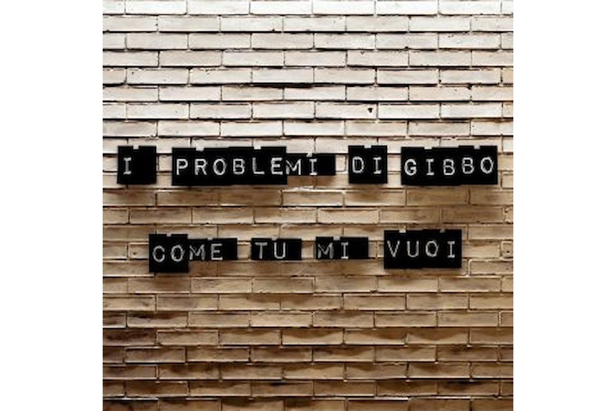 """I Problemi di Gibbo, """"COME TU MI VUOI"""" è il primo singolo estratto dall'album d'esordio di prossima uscita """"Sai dirmi perché?"""""""