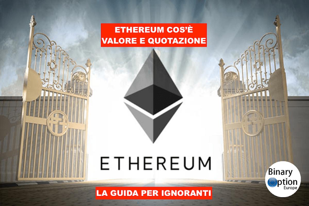 Ethereum cos'è: quotazione e valore in tempo reale - come ci guadagnano gli italiani? Tutta la verità dietro a questa criptovaluta